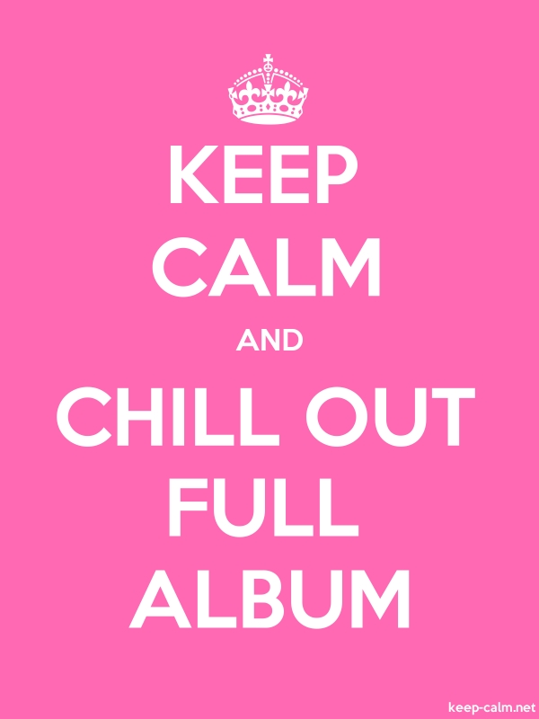 KEEP CALM AND CHILL OUT FULL ALBUM - white/pink - Default (600x800)