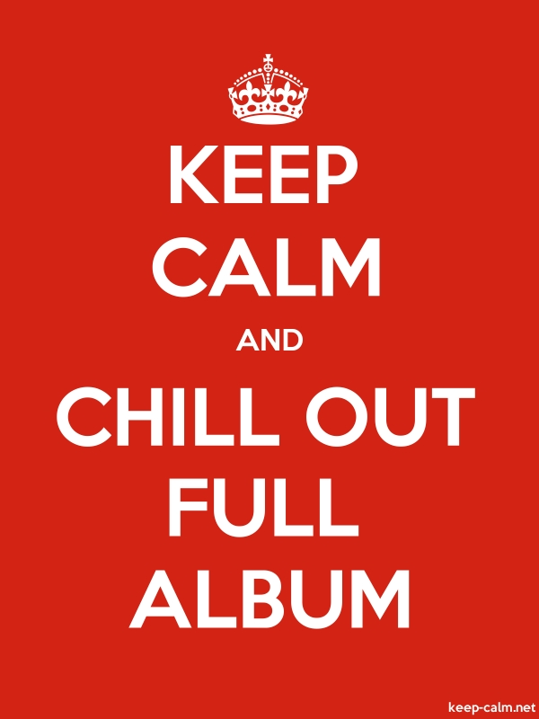 KEEP CALM AND CHILL OUT FULL ALBUM - white/red - Default (600x800)