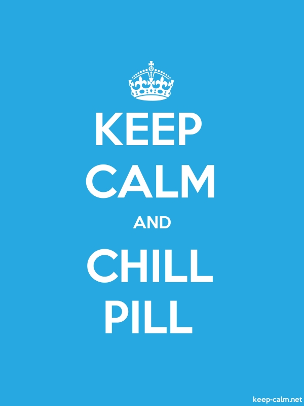 KEEP CALM AND CHILL PILL - white/blue - Default (600x800)