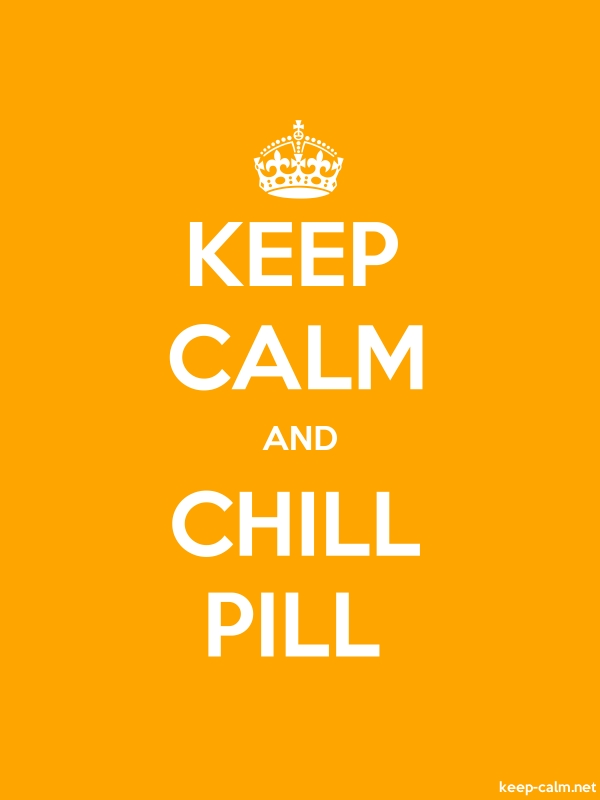KEEP CALM AND CHILL PILL - white/orange - Default (600x800)