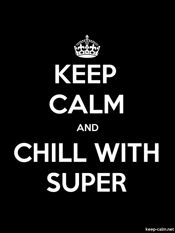 KEEP CALM AND CHILL WITH SUPER - white/black - Default (600x800)