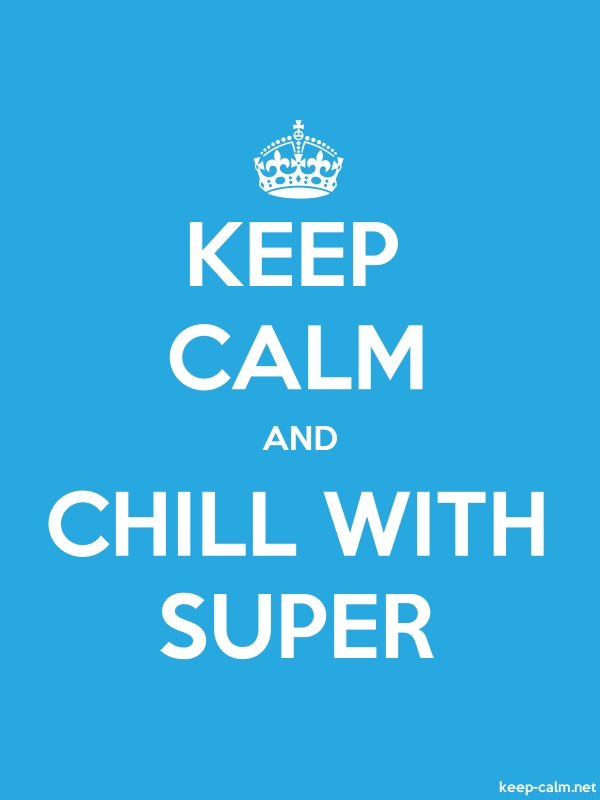 KEEP CALM AND CHILL WITH SUPER - white/blue - Default (600x800)