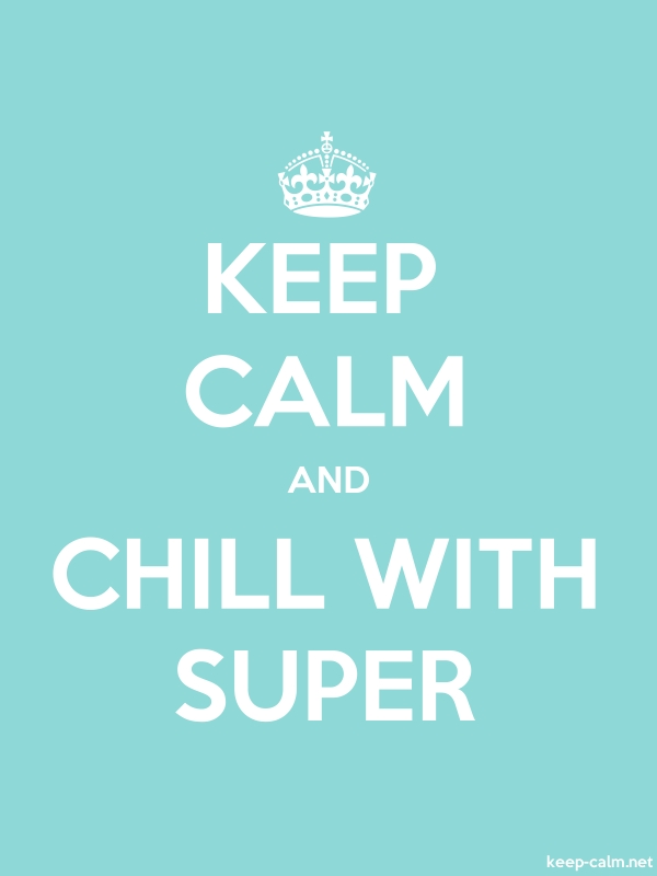 KEEP CALM AND CHILL WITH SUPER - white/lightblue - Default (600x800)
