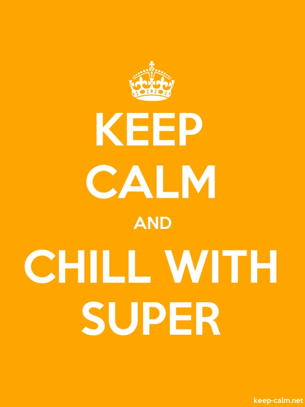 KEEP CALM AND CHILL WITH SUPER - white/orange - Default (600x800)