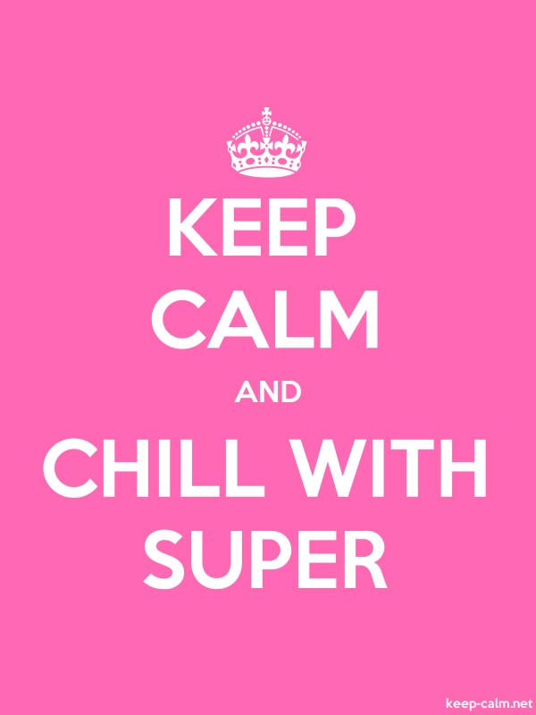 KEEP CALM AND CHILL WITH SUPER - white/pink - Default (600x800)