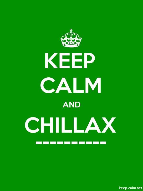 KEEP CALM AND CHILLAX ---------- - white/green - Default (600x800)