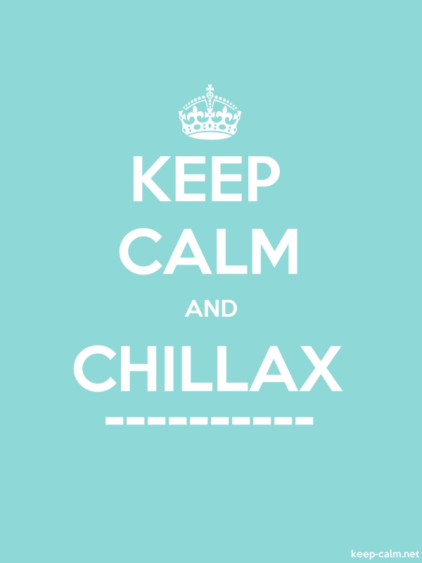 KEEP CALM AND CHILLAX ---------- - white/lightblue - Default (600x800)
