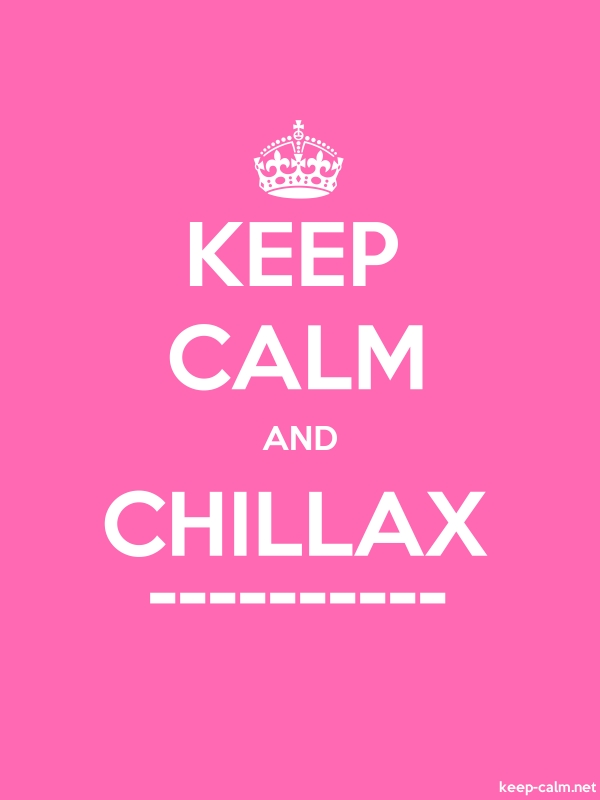 KEEP CALM AND CHILLAX ---------- - white/pink - Default (600x800)