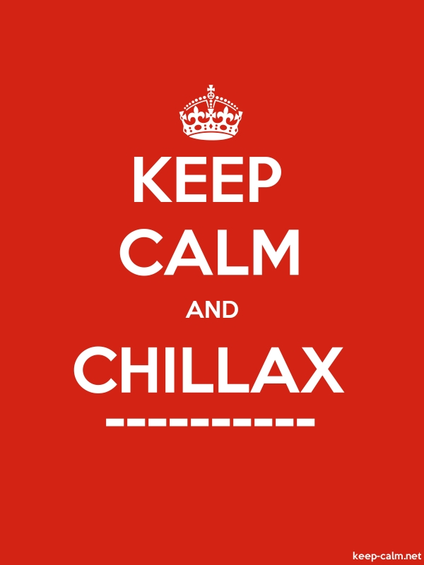 KEEP CALM AND CHILLAX ---------- - white/red - Default (600x800)