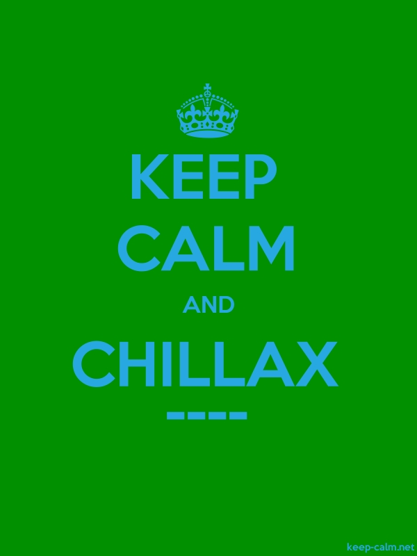 KEEP CALM AND CHILLAX ---- - blue/green - Default (600x800)