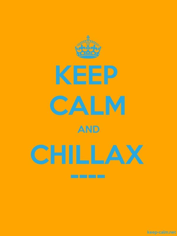 KEEP CALM AND CHILLAX ---- - blue/orange - Default (600x800)