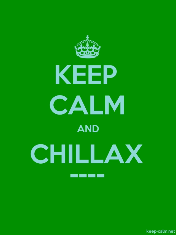 KEEP CALM AND CHILLAX ---- - lightblue/green - Default (600x800)
