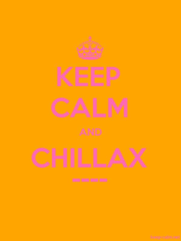 KEEP CALM AND CHILLAX ---- - pink/orange - Default (600x800)