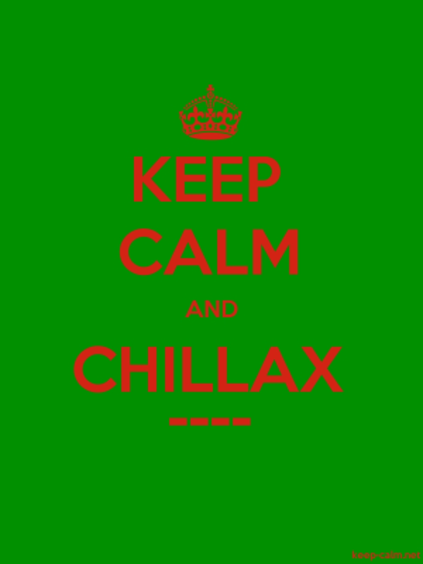 KEEP CALM AND CHILLAX ---- - red/green - Default (600x800)