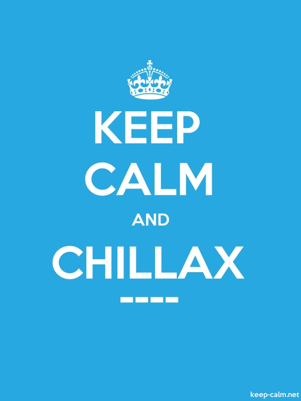 KEEP CALM AND CHILLAX ---- - white/blue - Default (600x800)