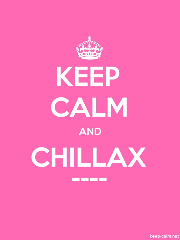 KEEP CALM AND CHILLAX ---- - white/pink - Default (600x800)
