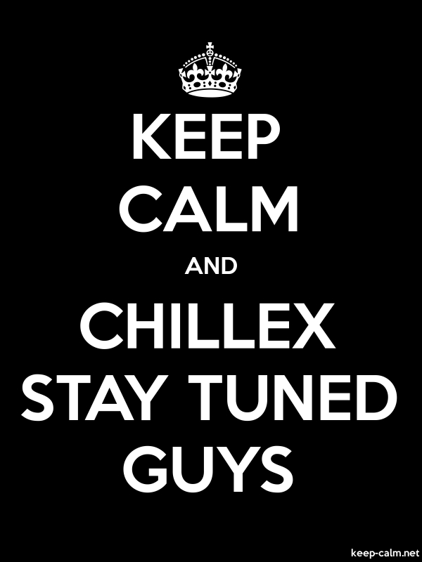 KEEP CALM AND CHILLEX STAY TUNED GUYS - white/black - Default (600x800)