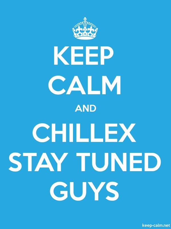 KEEP CALM AND CHILLEX STAY TUNED GUYS - white/blue - Default (600x800)