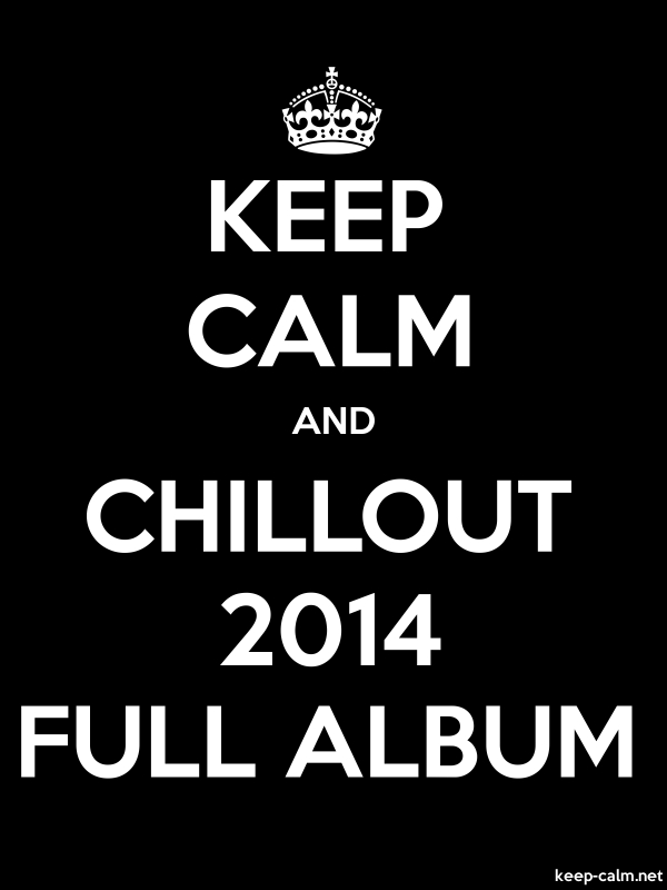 KEEP CALM AND CHILLOUT 2014 FULL ALBUM - white/black - Default (600x800)