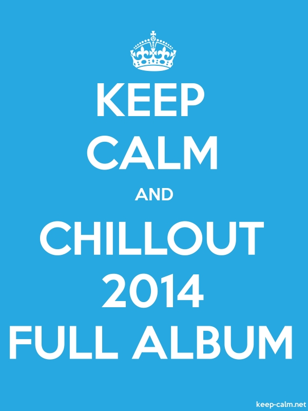 KEEP CALM AND CHILLOUT 2014 FULL ALBUM - white/blue - Default (600x800)