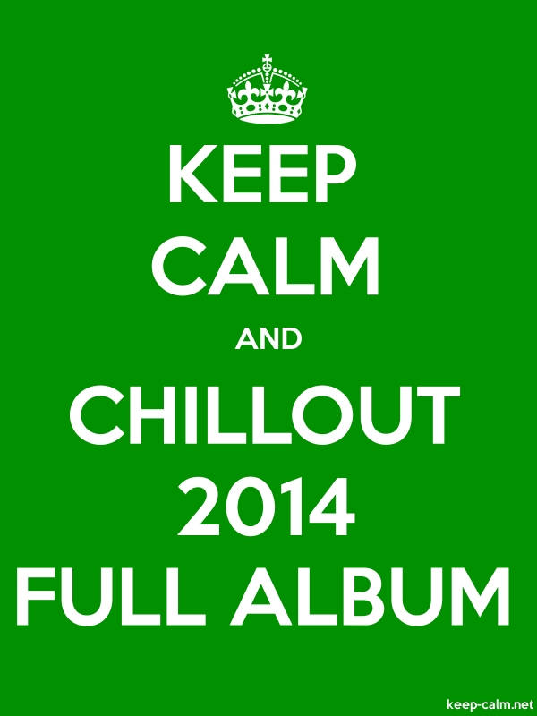 KEEP CALM AND CHILLOUT 2014 FULL ALBUM - white/green - Default (600x800)