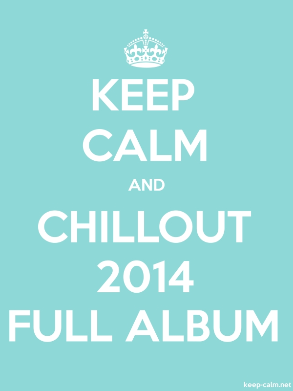 KEEP CALM AND CHILLOUT 2014 FULL ALBUM - white/lightblue - Default (600x800)