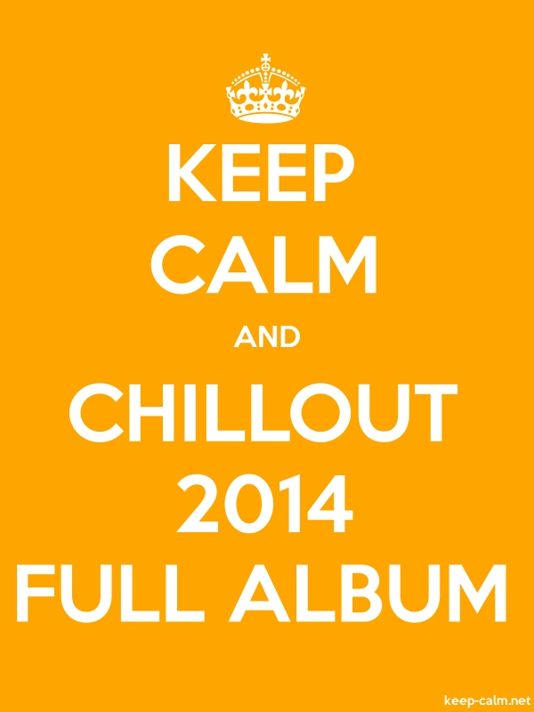 KEEP CALM AND CHILLOUT 2014 FULL ALBUM - white/orange - Default (600x800)