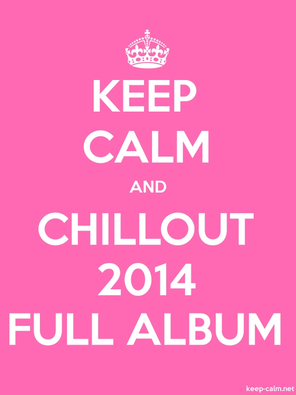 KEEP CALM AND CHILLOUT 2014 FULL ALBUM - white/pink - Default (600x800)