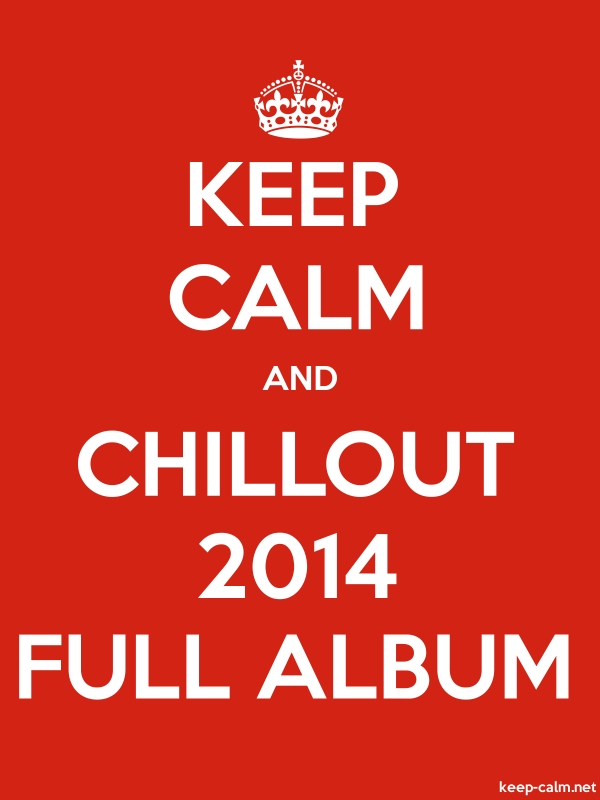 KEEP CALM AND CHILLOUT 2014 FULL ALBUM - white/red - Default (600x800)