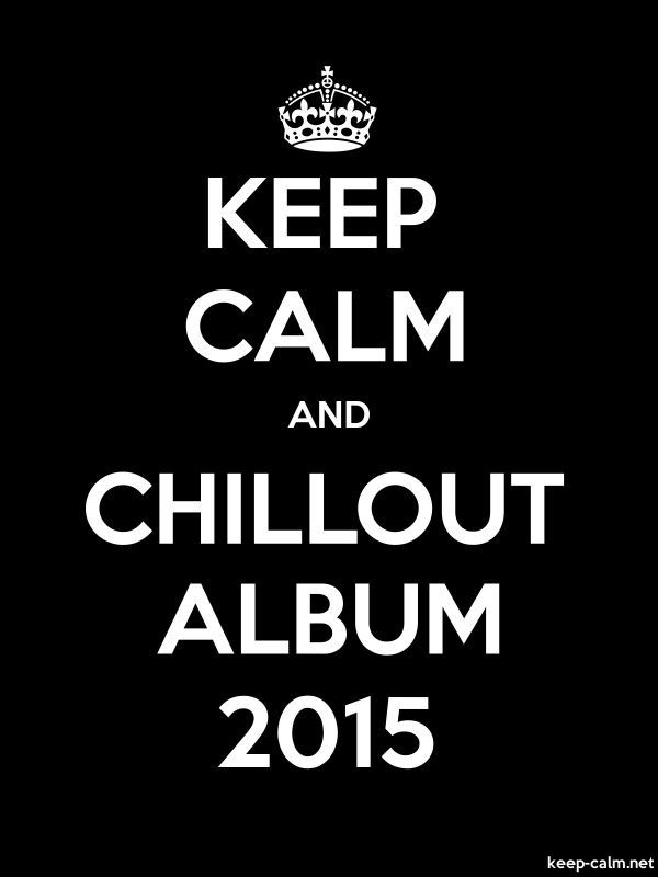 KEEP CALM AND CHILLOUT ALBUM 2015 - white/black - Default (600x800)