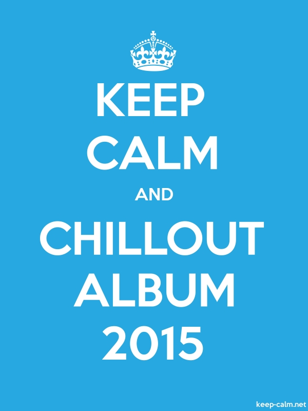 KEEP CALM AND CHILLOUT ALBUM 2015 - white/blue - Default (600x800)