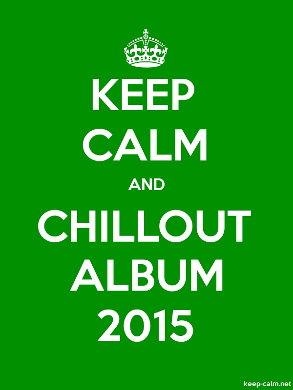 KEEP CALM AND CHILLOUT ALBUM 2015 - white/green - Default (600x800)