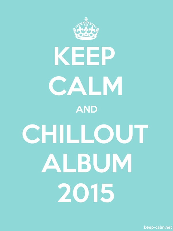 KEEP CALM AND CHILLOUT ALBUM 2015 - white/lightblue - Default (600x800)