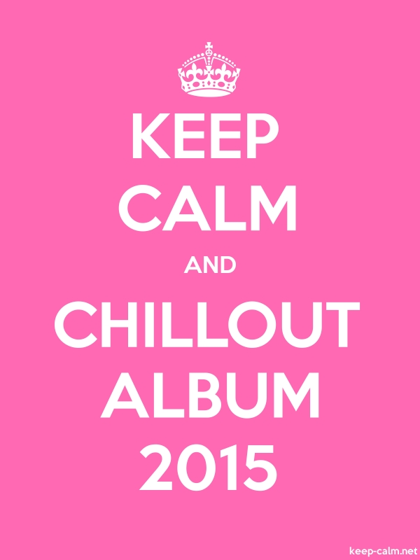 KEEP CALM AND CHILLOUT ALBUM 2015 - white/pink - Default (600x800)