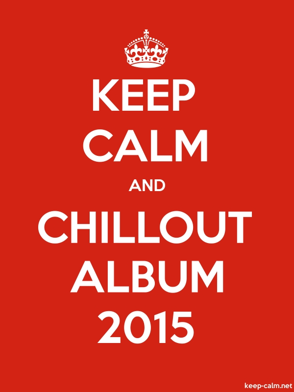 KEEP CALM AND CHILLOUT ALBUM 2015 - white/red - Default (600x800)