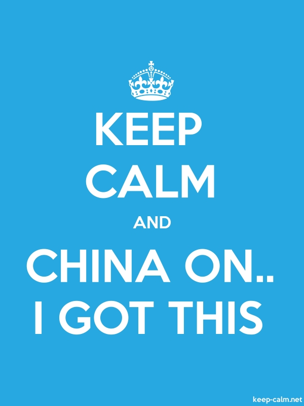 KEEP CALM AND CHINA ON.. I GOT THIS - white/blue - Default (600x800)
