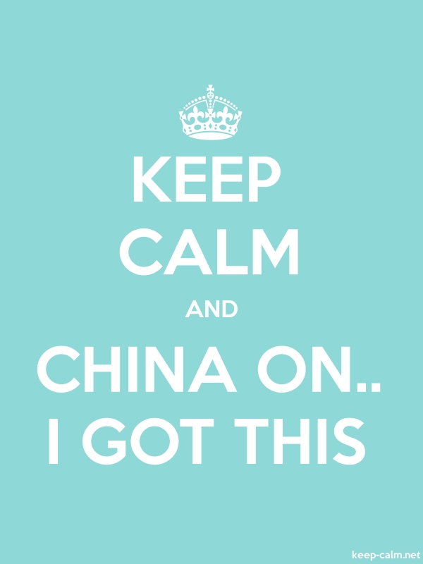 KEEP CALM AND CHINA ON.. I GOT THIS - white/lightblue - Default (600x800)