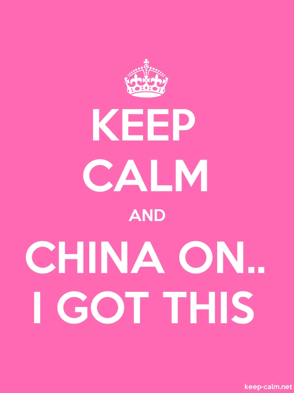 KEEP CALM AND CHINA ON.. I GOT THIS - white/pink - Default (600x800)