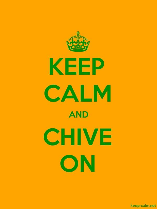 KEEP CALM AND CHIVE ON - green/orange - Default (600x800)