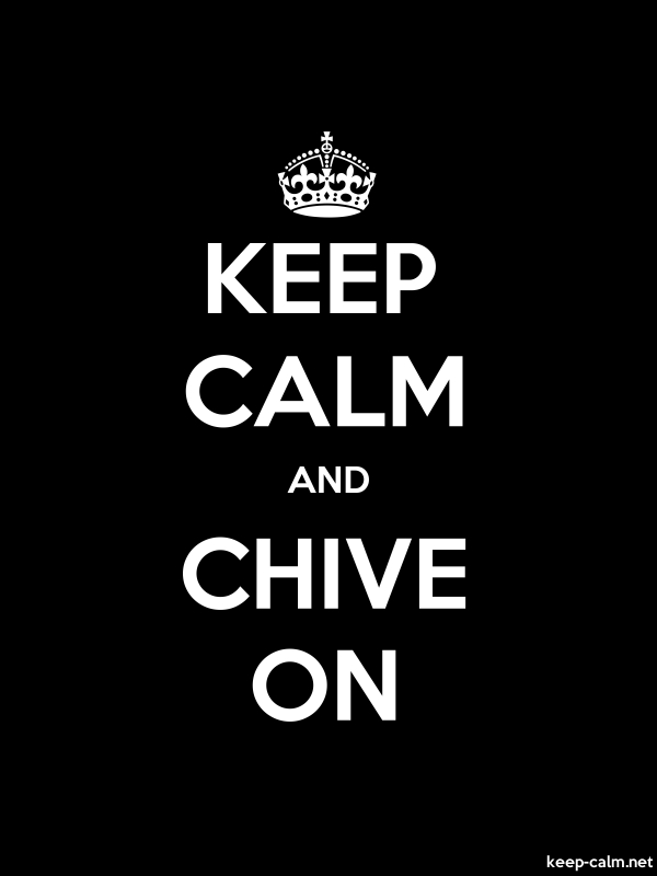 KEEP CALM AND CHIVE ON - white/black - Default (600x800)