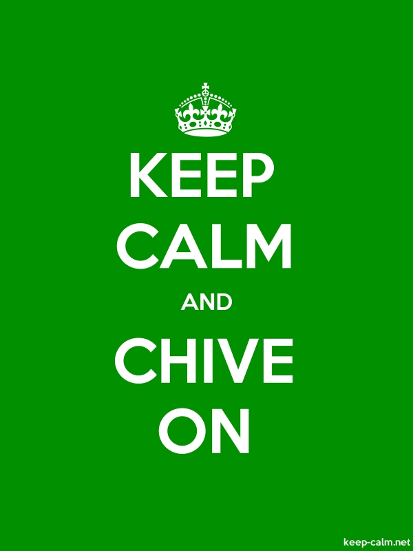 KEEP CALM AND CHIVE ON - white/green - Default (600x800)