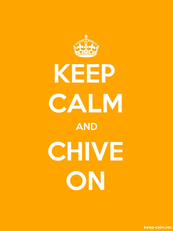 KEEP CALM AND CHIVE ON - white/orange - Default (600x800)
