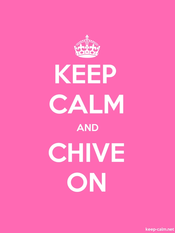 KEEP CALM AND CHIVE ON - white/pink - Default (600x800)