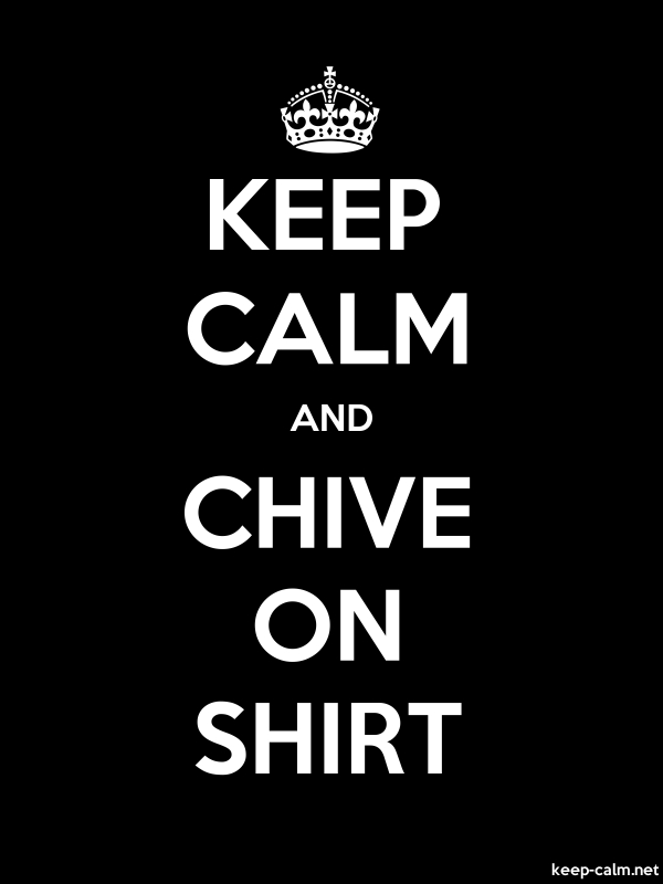 KEEP CALM AND CHIVE ON SHIRT - white/black - Default (600x800)