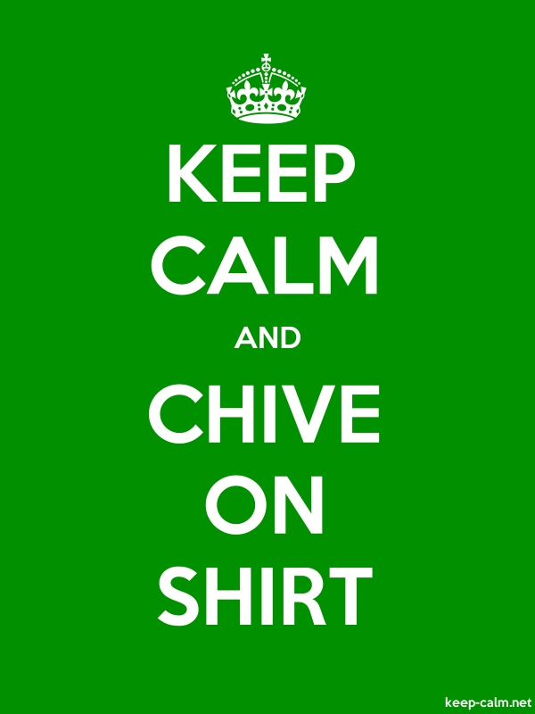 KEEP CALM AND CHIVE ON SHIRT - white/green - Default (600x800)