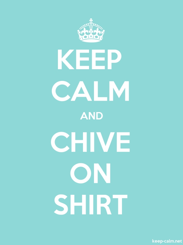 KEEP CALM AND CHIVE ON SHIRT - white/lightblue - Default (600x800)