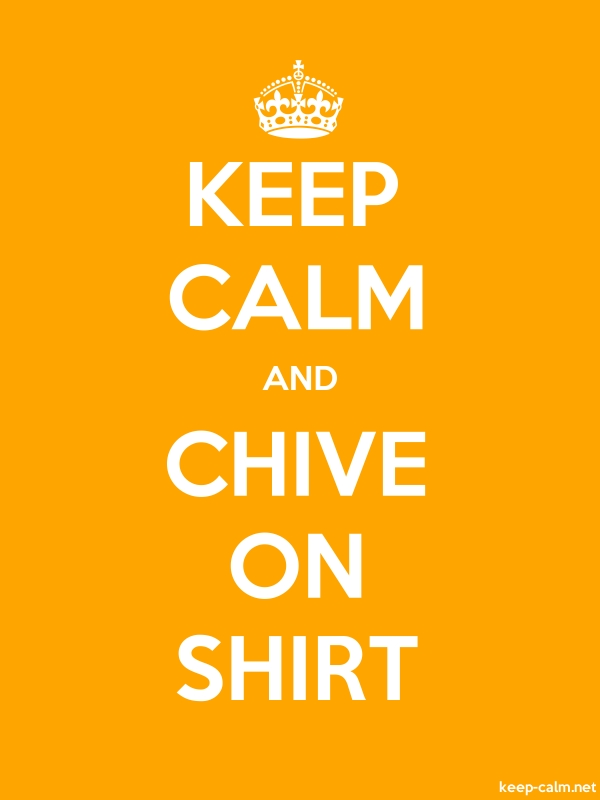 KEEP CALM AND CHIVE ON SHIRT - white/orange - Default (600x800)
