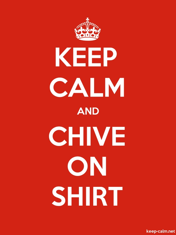 KEEP CALM AND CHIVE ON SHIRT - white/red - Default (600x800)