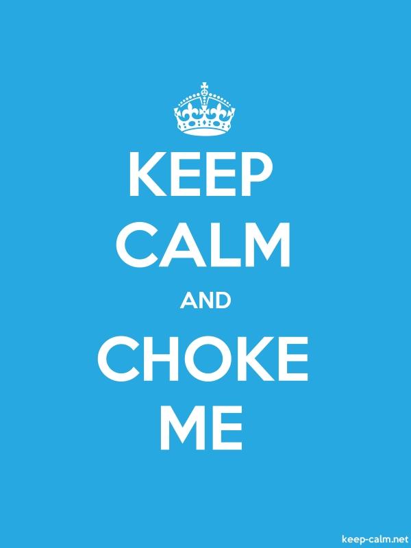KEEP CALM AND CHOKE ME - white/blue - Default (600x800)