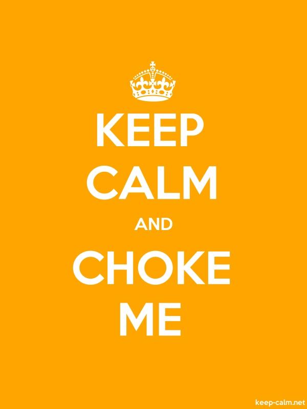 KEEP CALM AND CHOKE ME - white/orange - Default (600x800)